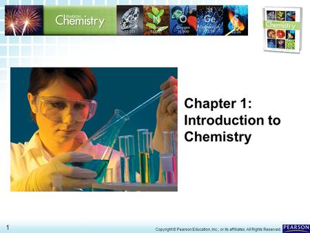 1.1 The Scope of Chemistry > 1 Copyright © Pearson Education, Inc., or its affiliates. All Rights Reserved. Chapter 1: Introduction to Chemistry.