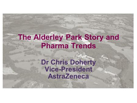 Author | 00 Month Year Set area descriptor | Sub level 1 The Alderley Park Story and Pharma Trends Dr Chris Doherty Vice-President AstraZeneca.