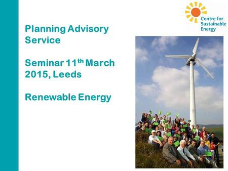 Planning Advisory Service Seminar 11 th March 2015, Leeds Renewable Energy.