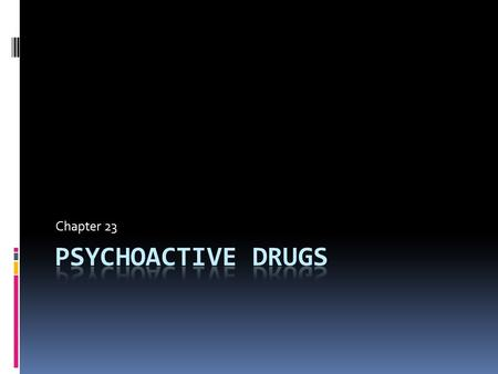 Chapter 23. Psychoactive Drugs  Chemicals that affect the central nervous system and alter activity in the brain.  CNS includes the brain and the.