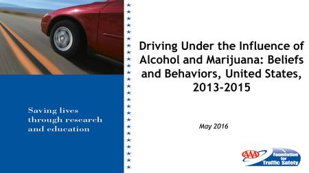 May 2016 Driving Under the Influence of Alcohol and Marijuana: Beliefs and Behaviors, United States, 2013-2015.