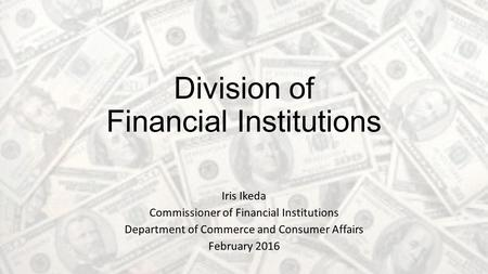 Division of Financial Institutions Iris Ikeda Commissioner of Financial Institutions Department of Commerce and Consumer Affairs February 2016.