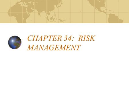 CHAPTER 34: RISK MANAGEMENT. I. KINDS OF RISKS THE POSSIBILITY OF LOSS OR FAILURS. THERE ARE 3 TYPES:
