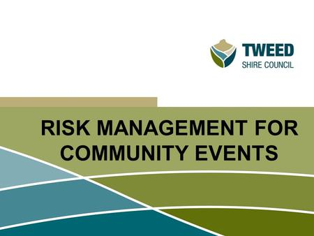 RISK MANAGEMENT FOR COMMUNITY EVENTS. Today's Session Risk Management – why is it important? Risk Management and Risk Assessment concepts Steps in the.