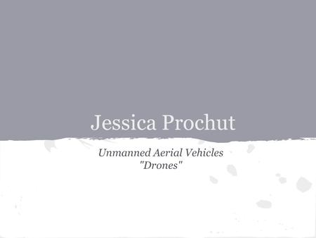 Jessica Prochut Unmanned Aerial Vehicles Drones.