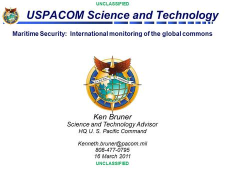 UNCLASSIFIED USPACOM Science and Technology Ken Bruner Science and Technology Advisor HQ U. S. Pacific Command 808-477-0795 16.