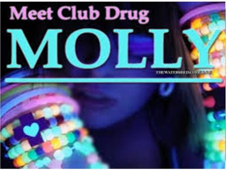 Objectives I can define MDMA. I understand and can explain the difference between Ecstasy and Molly. I can identify the dangers associated with the use.