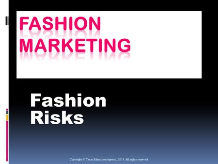 Fashion Risks Copyright © Texas Education Agency, 2014. All rights reserved.