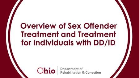 Overview of Sex Offender Treatment and Treatment for Individuals with DD/ID.