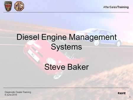 1 Diagnostic Dealer Training 9 June 2016 AfterSalesTraining RAVE 1 Diesel Engine Management Systems Steve Baker.
