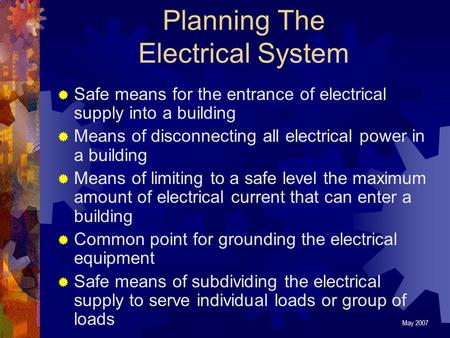 Planning The Electrical System  Safe means for the entrance of electrical supply into a building  Means of disconnecting all electrical power in a building.