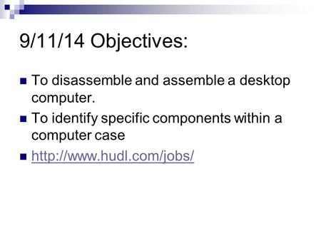 9/11/14 Objectives: To disassemble and assemble a desktop computer.