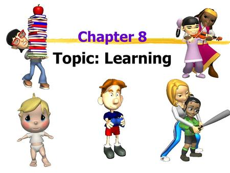 Chapter 8 Topic: Learning. Learning  What is Learning?  relatively permanent change in an organism's behavior due to experience.