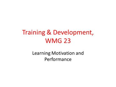 Training & Development, WMG 23 Learning Motivation and Performance.