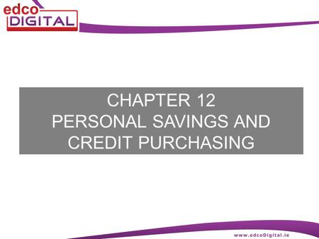 CHAPTER 12 PERSONAL SAVINGS AND CREDIT PURCHASING.