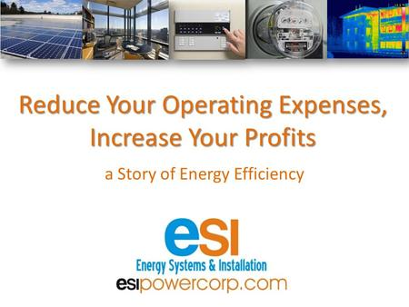 Reduce Your Operating Expenses, Increase Your Profits a Story of Energy Efficiency.