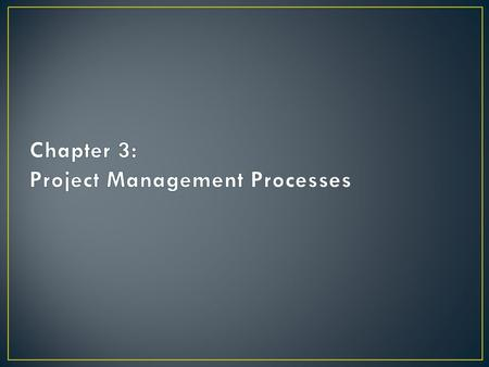"A process is a series of actions bringing about a result."" Project processes typically consist of project management processes and product-oriented processes."