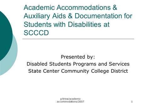 P/trina/academic accommodations/20071 Academic Accommodations & Auxiliary Aids & Documentation for Students with Disabilities at SCCCD Presented by: Disabled.