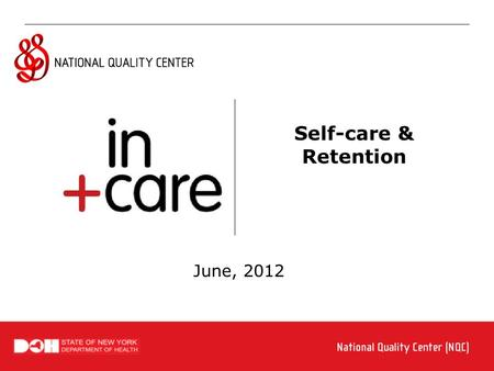 Self-care & Retention June, 2012. Visit www.incarecampaign.org Pop-up Question What do we mean by Self Care? Self-care and Retention.