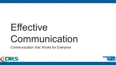 Effective Communication Communication that Works for Everyone.