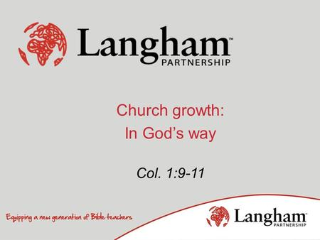 "Church growth: In God's way Col. 1:9-11. What do you mean, ""The church is growing all over the world ""? Growing in numbers? Growing in numbers? = ""the."
