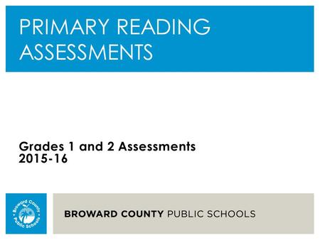 PRIMARY READING ASSESSMENTS Grades 1 and 2 Assessments 2015-16.