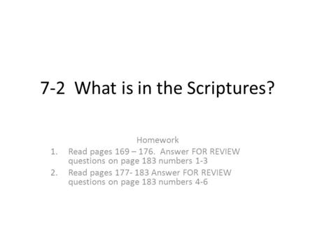7-2 What is in the Scriptures? Homework 1.Read pages 169 – 176. Answer FOR REVIEW questions on page 183 numbers 1-3 2.Read pages 177- 183 Answer FOR REVIEW.