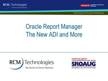 Enterprise Oracle Solutions Oracle Report Manager The New ADI and More Revised:June 20091Report Manager/SROAUG Presentation.