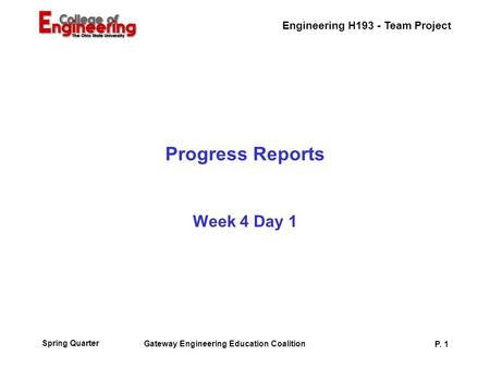 Engineering H193 - Team Project Spring Quarter Gateway Engineering Education Coalition P. 1 Progress Reports Week 4 Day 1.