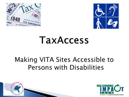 TaxAccess Making VITA Sites Accessible to Persons with Disabilities.
