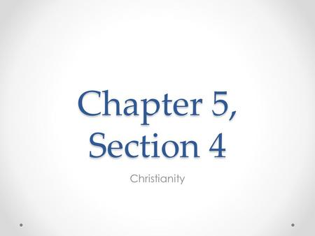 Chapter 5, Section 4 Christianity. Rome and Christianity  Rome was tolerant of most religions, but the Jewish monotheistic faith created problems. 