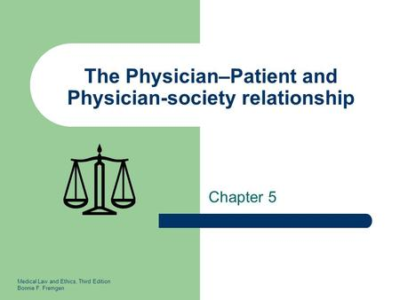 Medical Law and Ethics, Third Edition Bonnie F. Fremgen The Physician–Patient and Physician-society relationship Chapter 5.