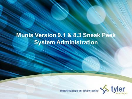 Munis Version 9.1 & 8.3 Sneak Peek System Administration.