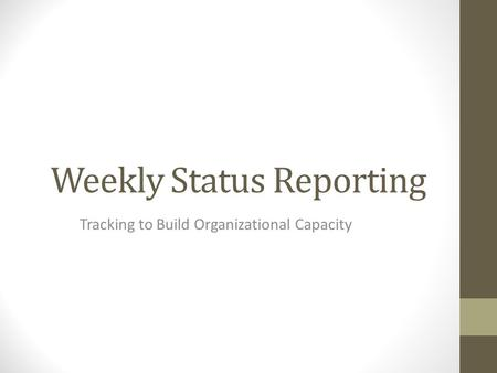 Weekly Status Reporting Tracking to Build Organizational Capacity.