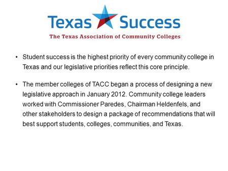 Student success is the highest priority of every community college in Texas and our legislative priorities reflect this core principle. The member colleges.
