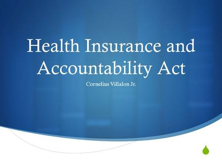  Health Insurance and Accountability Act Cornelius Villalon Jr.