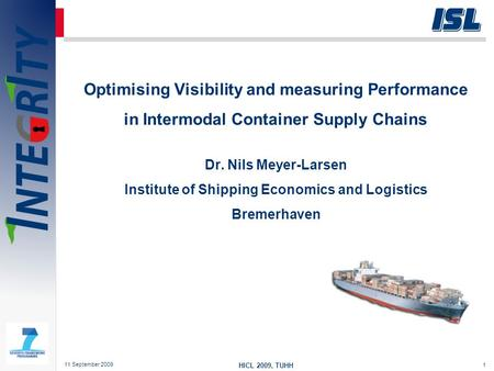 1 Optimising Visibility and measuring Performance in Intermodal Container Supply Chains Dr. Nils Meyer-Larsen Institute of Shipping Economics and Logistics.