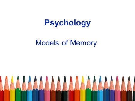 Psychology Models of Memory. Outline the multi-store model The multi-store model, developed by Atkinson and Shiffrin (1968), is an information processing.