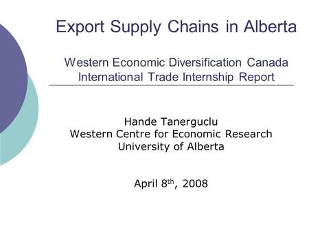 Export Supply Chains in Alberta Western Economic Diversification Canada International Trade Internship Report Hande Tanerguclu Western Centre for Economic.