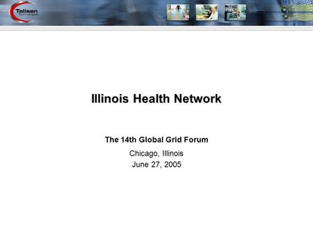 Illinois Health Network The 14th Global Grid Forum Chicago, Illinois June 27, 2005.