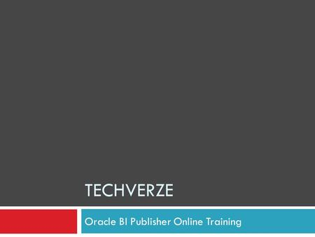 TECHVERZE Oracle BI Publisher Online Training. Introduction to Oracle BI Publisher Oracle BI Publisher is the reporting solution to deliver, author, and.
