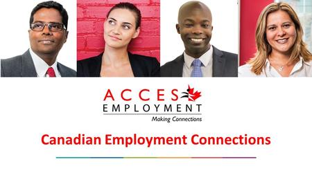 Canadian Employment Connections. About ACCES Employment For nearly 30 years, ACCES Employment has provided services and programs to job seekers and new.