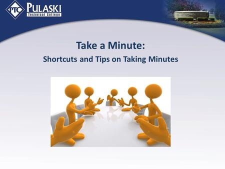 Take a Minute: Shortcuts and Tips on Taking Minutes.