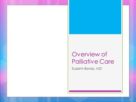 Overview of Palliative Care Suzann Bonzo, MD. The Greatest Barrier  The greatest barrier to end of life care is Clinicians  Due to the lack of confidence.