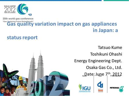 Gas quality variation impact on gas appliances in Japan: a status report Tatsuo Kume Toshikuni Ohashi Energy Engineering Dept. Osaka Gas Co., Ltd. Date:
