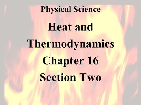 Physical Science Heat and Thermodynamics Chapter 16 Section Two.