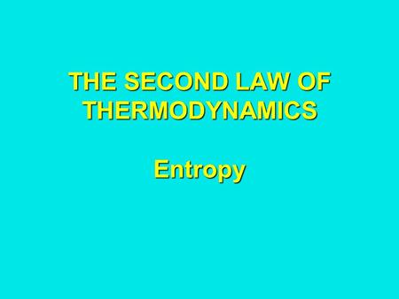 THE SECOND LAW OF THERMODYNAMICS Entropy. Entropy and the direction of time Microscopically the eqs. of physics are time reversible ie you can turn the.