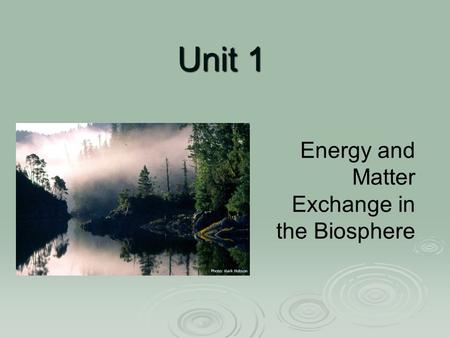 Unit 1 Energy and Matter Exchange in the Biosphere.
