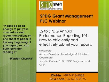 Dial-in: 1-877-512-6886 Pass code: 16 16 32 2775 SPDG Grant Management PLC Webinar 524b SPDG Annual Performance Reporting 101: How to efficiently and effectively.