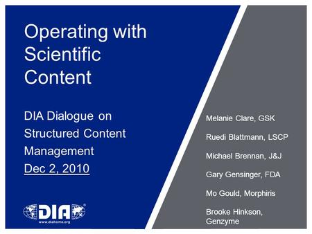 Operating with Scientific Content DIA Dialogue on Structured Content Management Dec 2, 2010 Melanie Clare, GSK Ruedi Blattmann, LSCP Michael Brennan, J&J.